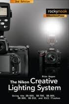The Nikon Creative Lighting System, 2nd Edition - Using the SB-600, SB-700, SB-800, SB-900, SB-910, and R1C1 Flashes ekitaplar by Mike Hagen