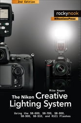 The Nikon Creative Lighting System, 2nd Edition - Using the SB-600, SB-700, SB-800, SB-900, SB-910, and R1C1 Flashes ebook by Mike Hagen