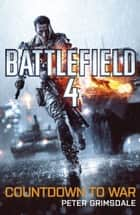 Battlefield 4 - Countdown to War ebook by Peter Grimsdale