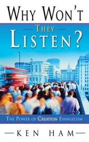 Why Won't They Listen? - The Power of Creation Evangelism ebook by Ken Ham