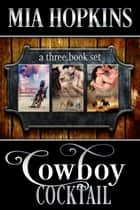 Cowboy Cocktail: Books 1-3 - Cowboy Cocktail ebook by Mia Hopkins