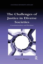 The Challenges of Justice in Diverse Societies - Constitutionalism and Pluralism ebook by Meena K. Bhamra