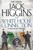 The White House Connection (Sean Dillon Series, Book 7) ebook by Jack Higgins