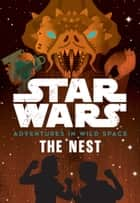 Star Wars Adventures in Wild Space: The Nest - Book 2 ebook by Disney Books