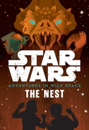 Star Wars Adventures in Wild Space: The Nest - Book 2 ebook by Disney Book Group