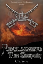 Reclaiming Ter Chadain - The Protector of Ter Chadain, #1 ebook by CS Yelle