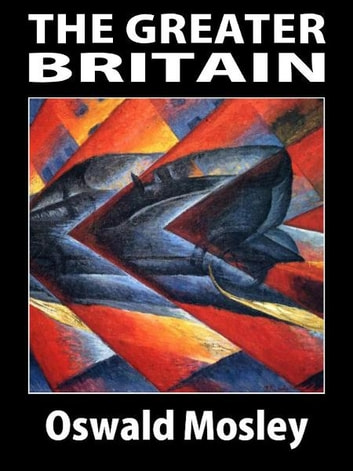 The Greater Britain ebook by Oswald Mosley