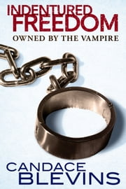 Indentured Freedom: Owned by the Vampire ebook by Candace Blevins