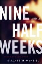 Nine and a Half Weeks - A Memoir of a Love Affair ebook by Elizabeth McNeill