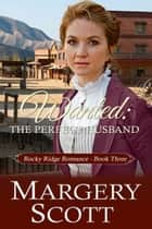 Wanted: The Perfect Husband ebook by Margery Scott