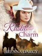 Rustic Charm ebook by Brenna Darcy