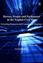 Horses, People and Parliament in the English Civil War ebook by Gavin Robinson