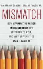 Mismatch - How Affirmative Action Hurts Students It's Intended to Help, and Why Universities Won't Admit It ebook by Richard Sander, Stuart Taylor Jr.