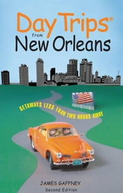 Day Trips® from New Orleans ebook by James Gaffney