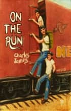 On The Run ebook by Charles James