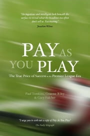 Pay As You Play: The True Price of Success in the Premier League Era ebook by Paul Tomkins,Graeme Riley,Gary Fulcher