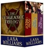 The Vengeance Trilogy ebook by Lana Williams