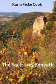 The Fault Lies Beneath ebook by Karin Ficke Cook