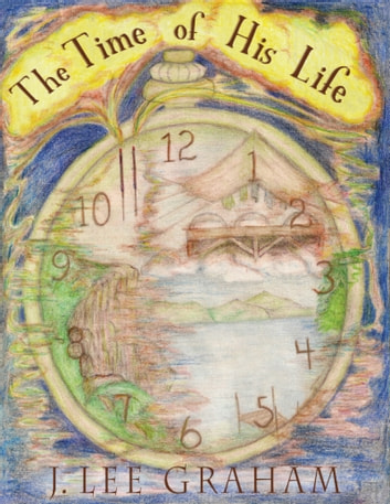 The Time Of His Life ebook by J Lee Graham