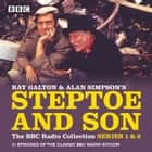 Steptoe & Son: The BBC Radio Collection: Series 1 & 2 - 21 episodes of the classic BBC radio sitcom audiobook by Ray Galton, Alan Simpson