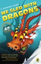 We Sled With Dragons ebook by C. Alexander London