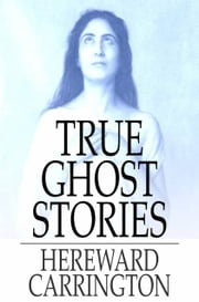 True Ghost Stories ebook by Hereward Carrington