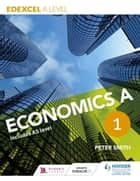 Edexcel A level Economics A Book 1 ebook by Peter Smith