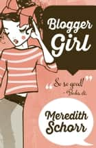 BLOGGER GIRL ebook by Meredith Schorr