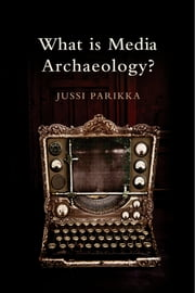 What is Media Archaeology? ebook by Jussi Parikka