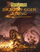 Dragon Gods Rising ebook by Richard Leon