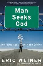 Man Seeks God - My Flirtations with the Divine ebook by Eric Weiner