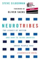 NeuroTribes - The legacy of autism and how to think smarter about people who think differently ebook by Steve Silberman