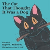 The Cat That Thought It Was a Dog ebook by Roger L. Holloway