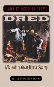 Dred - A Tale of the Great Dismal Swamp ebook by Harriet Beecher Stowe,Robert S. Levine