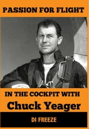 In the Cockpit with Chuck Yeager eBook von Di Freeze
