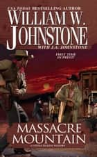 Massacre Mountain ebook by William W. Johnstone,J.A. Johnstone