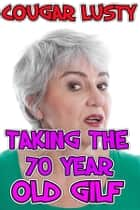 Taking the 70 year old gilf ebook by Cougar Lusty