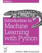 Introduction to Machine Learning with Python - A Guide for Data Scientists ebook by Andreas C.  Müller, Sarah Guido