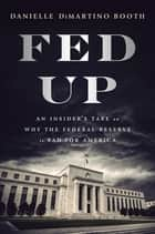 Fed Up - An Insider's Take on Why the Federal Reserve is Bad for America ebook by Danielle DiMartino Booth