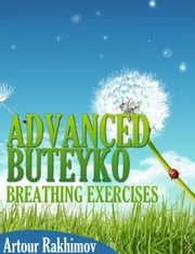 Advanced Buteyko Breathing Exercises ebook by Artour Rakhimov