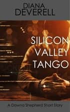 Silicon Valley Tango: A Dawna Shepherd Short Story ebook by Diana Deverell
