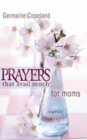 Prayers That Avail Much Moms P.E. ebook by Germaine Copeland