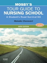 Mosby's Tour Guide to Nursing School - A Student's Road Survival Kit ebook by Melodie Chenevert