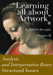 """Learning all about Artworks"": Analysis and Interpretation Routes - Chapter II - Structural issues ebook by Rodolfo Bersaglia Sr"