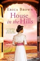 House in the Hills ebook by Erica Brown