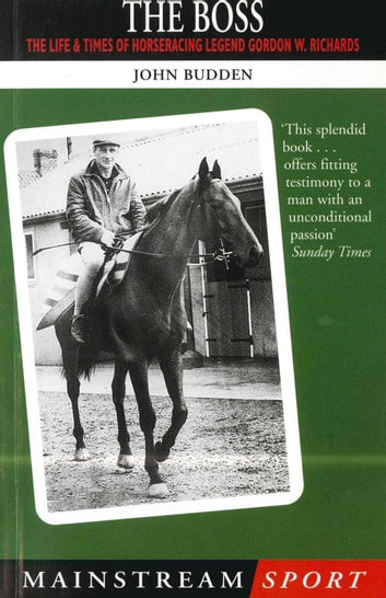 The Boss - The Life and Times of Horseracing Legend Gordon W. Richards eBook by John Budden