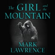 The Girl and the Mountain (Book of the Ice, Book 2) audiobook by Mark Lawrence