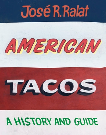American Tacos - A History and Guide ebook by José R. Ralat