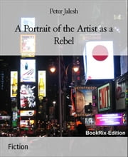 A Portrait of the Artist as a Rebel ebook by Peter Jalesh