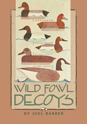 Wild Fowl Decoys ebook by Joel Barber